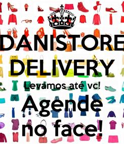 Poster: DANISTORE DELIVERY Levamos até vc! Agende no face!