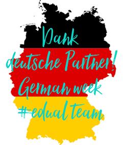 Poster: Dank  deutsche Partner! German week  #edual team