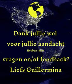 Poster: Dank jullie wel  voor jullie aandacht Hebben jullie vragen en/of feedback? Liefs Guillermina