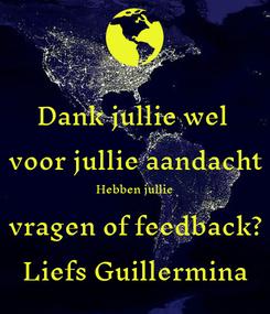 Poster: Dank jullie wel  voor jullie aandacht Hebben jullie vragen of feedback? Liefs Guillermina