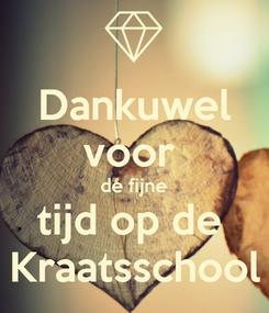 Poster: Dankuwel voor  de fijne tijd op de  Kraatsschool