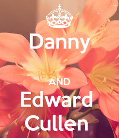 Poster: Danny  AND Edward  Cullen