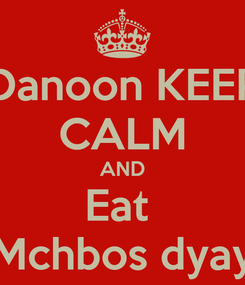 Poster: Danoon KEEP CALM AND Eat  Mchbos dyay