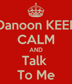 Poster: Danoon KEEP CALM AND Talk  To Me