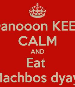 Poster: Danooon KEEP CALM AND Eat  Machbos dyay