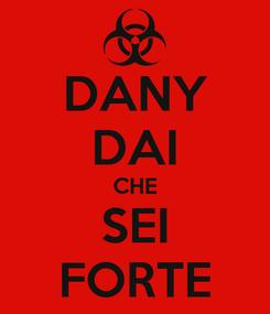 Poster: DANY DAI CHE SEI FORTE