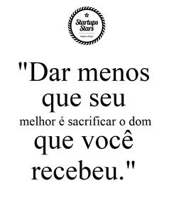 """Poster: """"Dar menos  que seu  melhor é sacrificar o dom  que você  recebeu."""""""