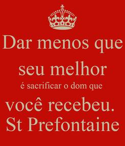 Poster: Dar menos que seu melhor é sacrificar o dom que  você recebeu.  St Prefontaine
