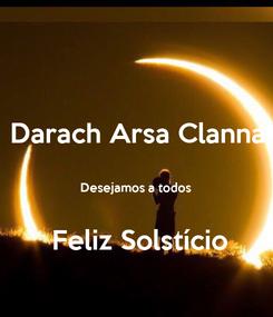 Poster: Darach Arsa Clanna  Desejamos a todos    Feliz Solstício