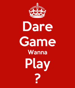Poster: Dare Game Wanna Play ?