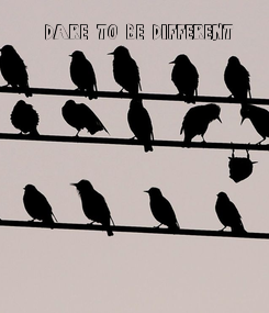 Poster:    DARE TO BE DIFFERENT