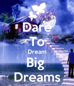 Poster: Dare To Dream Big  Dreams
