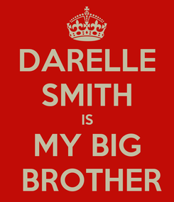 Poster: DARELLE SMITH IS MY BIG  BROTHER