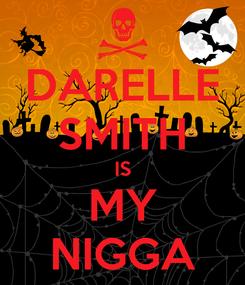 Poster: DARELLE SMITH IS MY NIGGA