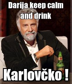 Poster: Darija keep calm and drink Karlovčko !