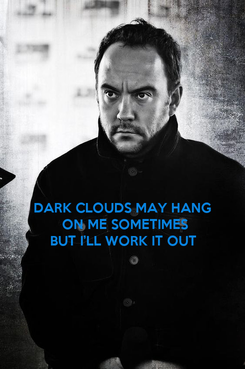 Poster:  DARK CLOUDS MAY HANG   ON ME SOMETIMES BUT I'LL WORK IT OUT