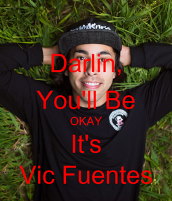 Poster: Darlin, You'll Be OKAY It's Vic Fuentes