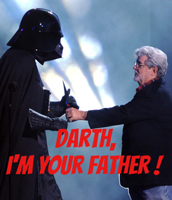 Poster:    Darth, I'm your father !