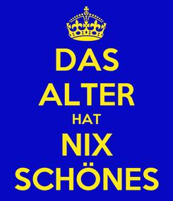 Poster: DAS ALTER HAT NIX SCHÖNES