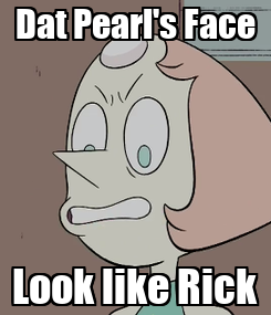 Poster: Dat Pearl's Face Look like Rick