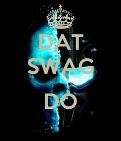 Poster: DAT SWAG  DO