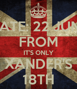 Poster: DATE: 22 JUNE FROM IT'S ONLY XANDER'S 18TH