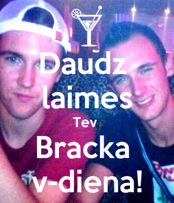 Poster: Daudz  laimes Tev  Bracka  v-diena!
