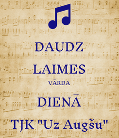 """Poster: DAUDZ LAIMES VĀRDA DIENĀ TJK """"Uz Augšu"""""""