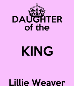 Poster: DAUGHTER of the KING  Lillie Weaver