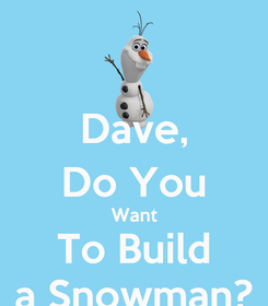 Poster: Dave, Do You Want To Build a Snowman?