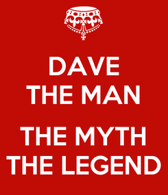 Poster: DAVE THE MAN  THE MYTH THE LEGEND