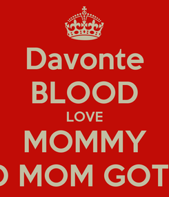Poster: Davonte BLOOD LOVE MOMMY MEAND MOM GOT SWAG