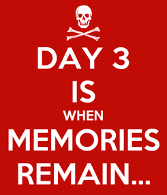 Poster: DAY 3 IS WHEN MEMORIES REMAIN...