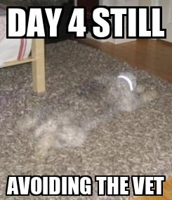Poster: DAY 4 STILL AVOIDING THE VET