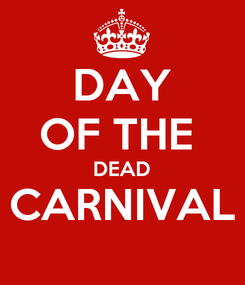 Poster: DAY OF THE  DEAD CARNIVAL