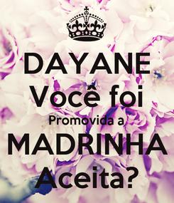 Poster: DAYANE Você foi Promovida a MADRINHA Aceita?