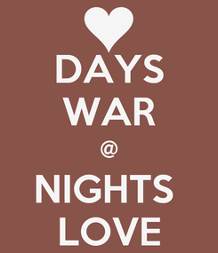 Poster: DAYS WAR @ NIGHTS  LOVE