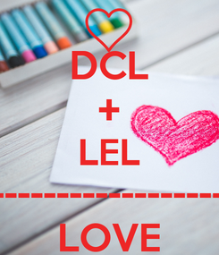 Poster: DCL + LEL ------------------ LOVE