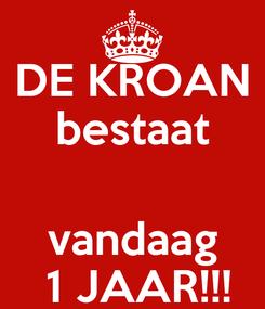 Poster: DE KROAN bestaat  vandaag  1 JAAR!!!