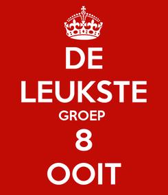 Poster: DE LEUKSTE GROEP  8 OOIT