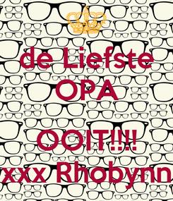 Poster: de Liefste OPA  OOIT!!!! xxx Rhobynn