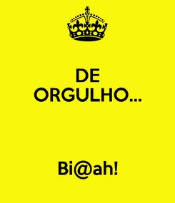 Poster: DE ORGULHO...   Bi@ah!