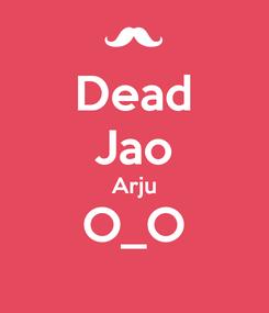 Poster: Dead Jao Arju O_O