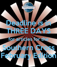 Poster: Deadline is in THREE DAYS for articles for the Southern Cross February Edition