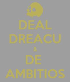 Poster: DEAL DREACU & DE  AMBITIOS