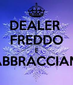 Poster: DEALER  FREDDO E S'ABBRACCIAMO