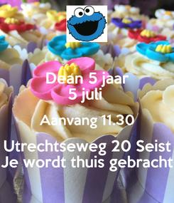 Poster: Dean 5 jaar 5 juli  Aanvang 11.30 Utrechtseweg 20 Seist Je wordt thuis gebracht