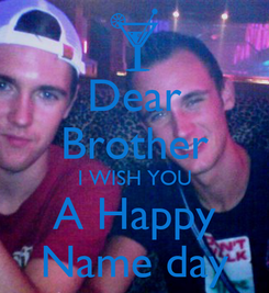 Poster: Dear Brother I WISH YOU A Happy Name day