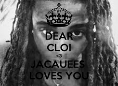 Poster: DEAR CLOI <3 JACAUEES  LOVES YOU