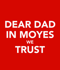 Poster: DEAR DAD IN MOYES WE TRUST